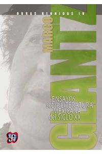 bw-obras-reunidas-iv-ensayos-sobre-literatura-mexicana-del-siglo-xx-fondo-de-cultura-econmica-9786071621481