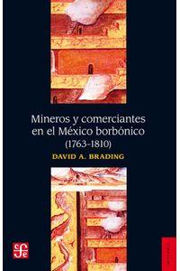 bw-mineros-y-comerciantes-en-el-meacutexico-borboacutenico-17631810-fondo-de-cultura-econmica-9786071627414