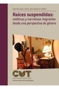 bw-raiacuteces-suspendidas-esteacuteticas-y-narrativas-migrantes-desde-una-perspectiva-de-geacutenero-editorial-universidad-de-guadalajara-9786075471099