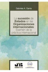 bw-la-sucesioacuten-de-estados-en-las-organizaciones-internacionales-examen-de-la-praacutectica-internacional-jm-bosch-9788412242959