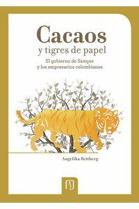 bw-cacaos-y-tigres-de-papel-el-gobierno-de-samper-y-los-empresarios-colombianos-u-de-los-andes-9789586957236