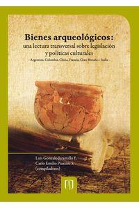 bw-bienes-arqueoloacutegicos-una-lectura-transversal-sobre-legislacioacuten-y-poliacuteticas-culturales-u-de-los-andes-9789586959155