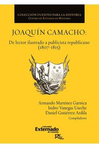 bw-joaquiacuten-camacho-de-lector-ilustrado-a-publicista-republicano-18071815-u-externado-de-colombia-9789587109757