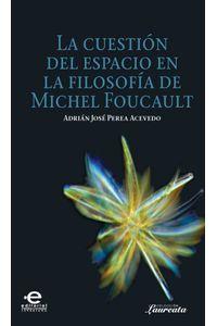bw-la-cuestioacuten-del-espacio-en-la-filosofiacutea-de-michel-foucault-editorial-pontificia-universidad-javeriana-9789587168075