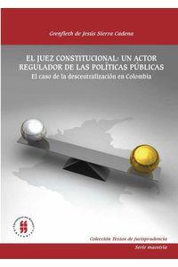 bw-el-juez-constitucional-un-actor-regulador-de-las-poliacuteticas-publicas-editorial-universidad-del-rosario-9789587380170