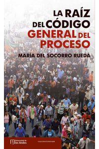 bw-la-raiacutez-del-coacutedigo-general-del-proceso-universidad-de-los-andes-9789587741056