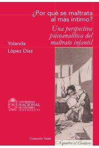bw-iquestpor-queacute-se-maltrata-al-maacutes-iacutentimo-una-perspectiva-psicoanaliacutetica-del-maltrato-infantil-universidad-nacional-de-colombia-9789587750201