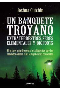 bw-un-banquete-troyano-extraterrestres-seres-elementales-y-bigfoots-diversa-ediciones-9788494403798