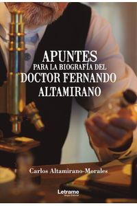 bm-apuntes-para-la-biografia-del-doctor-fernando-altamirano-letrame-9788413860626