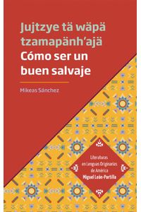 bw-coacutemo-ser-un-buen-salvaje-jujtzye-tauml-waumlpauml-tzamapaumlnhajauml-editorial-universidad-de-guadalajara-9786075475271