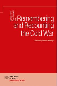 bw-remembering-and-recounting-the-cold-war-wochenschau-verlag-9783734404306