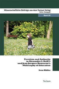 bw-freedom-and-authority-in-alexander-s-neills-and-jean-jacques-rousseaus-philosophy-of-education-tectum-wissenschaftsverlag-9783828853300