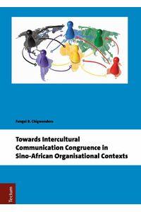 bw-towards-intercultural-communication-congruence-in-sinoafrican-organisational-contexts-tectum-wissenschaftsverlag-9783828871212