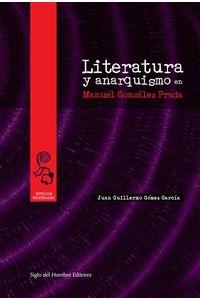 bw-literatura-y-anarquismo-en-manuel-gonzaacutelez-prada-siglo-del-hombre-editores-9789586653060