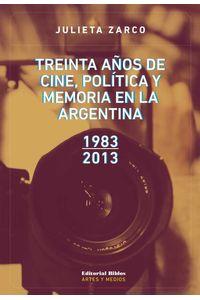 bw-treinta-antildeos-de-cine-poliacutetica-y-memoria-en-la-argentina-editorial-biblos-9789876914970