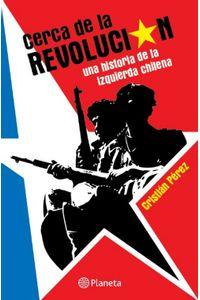 lib-cerca-de-la-revolucion-grupo-planeta-chile-9789563603279