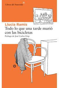 lib-todo-lo-que-una-tarde-murio-con-las-bicicletas-libros-del-asteroide-9788415625490