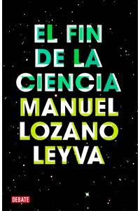 lib-el-fin-de-la-ciencia-penguin-random-house-9788499922683