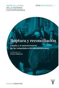 lib-ruptura-y-reconciliacion-espana-y-el-reconocimiento-de-las-independencias-latinoamericanas-recorridos1-penguin-random-house-9788430602575