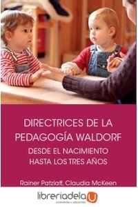 ag-directrices-de-la-pedagogia-waldorf-desde-el-nacimiento-hasta-los-tres-anos-de-edad-editorial-rudolf-steiner-sl-9788492843718