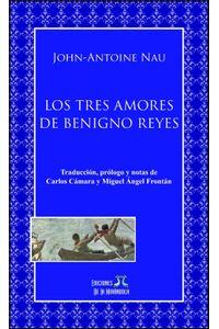 lib-los-tres-amores-de-benigno-reyes-ediciones-de-la-mirndola-9789872801021