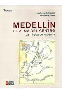 medellin-el-alma-del-centro-la-mirada-del-urbanita-9789588869414-uala