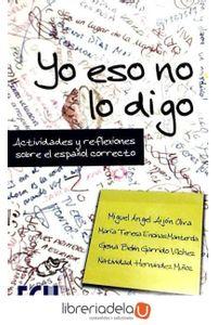 ag-yo-eso-no-lo-digo-actividades-y-reflexiones-sobre-el-espanol-correcto-9788484549666