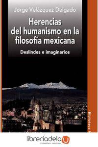 ag-herencias-del-humanismo-en-la-filosofia-mexicana-deslindes-e-imaginarios-9788416647408