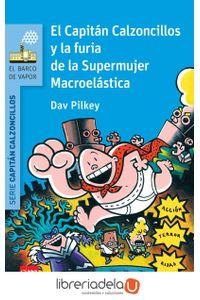 ag-el-capitan-calzoncillos-y-la-furia-de-la-supermujer-macroelastica-9788467579604