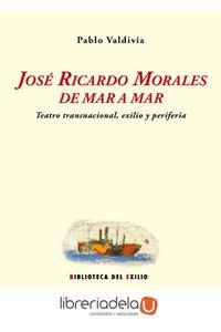 ag-jose-ricardo-morales-de-mar-a-mar-teatro-transnacional-exilio-y-periferia-9788484725367