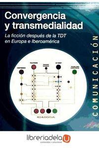 ag-convergencia-y-transmedialidad-la-ficcion-despues-de-la-tdt-en-europa-e-iberoamerica-9788497847421