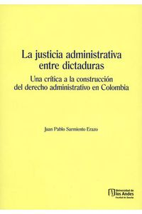 la-justicia-administrativa-entre-dictaduras9789587745504-uand