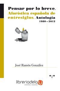 ag-pensar-por-lo-breve-1980-2012-aforistica-espanola-de-entresiglos-antologia-9788497047111
