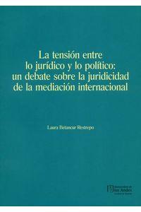 la-tension-entre-lo-juridico-y-lo-politico-9789587745481-uand