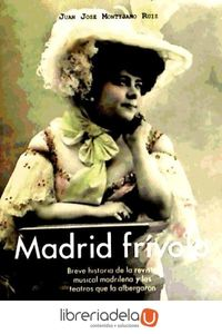 ag-madrid-frivolo-breve-historia-de-la-revista-musical-madrilena-y-los-teatros-que-la-albergaron-9788498732023