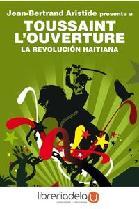 ag-la-revolucion-haitiana-jean-bertrand-aristide-presenta-a-toussaint-l-ouverture-9788446031789
