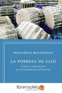 ag-la-pobreza-de-clio-crisis-y-renovacion-en-el-estudio-de-la-historia-9788498925272