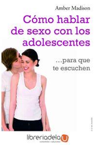 ag-como-hablar-de-sexo-con-los-adolescentes-para-que-te-escuchen-9788497545839