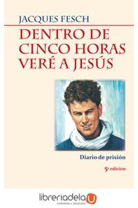 ag-dentro-de-cinco-horas-vere-a-jesus-diario-de-prision-9788498402889