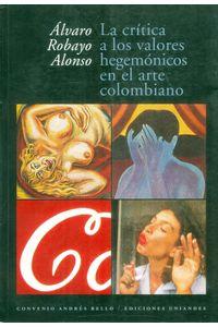 la-critica-a-los-valores-hegemonicos-en-el-arte-colombiano-9789586950473-uand