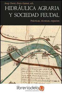 ag-hidraulica-agraria-y-sociedad-feudal-practicas-tecnicas-espacios-9788437088815