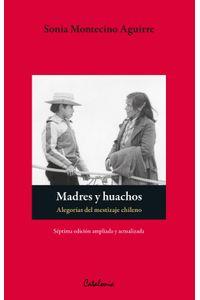 lib-madres-y-huachos-alegorias-del-mestizaje-chileno-ebooks-patagonia-9789563243604