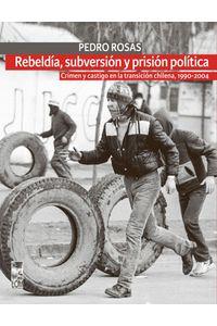 lib-rebeldia-subversion-y-prision-politica-2a-edicion-ebooks-patagonia-9789560003904