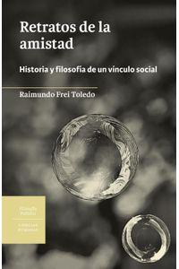lib-retratos-de-la-amistad-historia-y-filosofia-de-un-vinculo-social-ebooks-patagonia-9789560007353