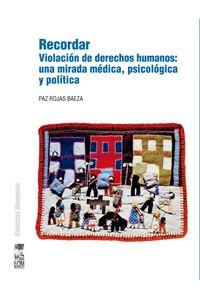 lib-recordar-violacion-de-derechos-humanos-una-mirada-medica-psicologica-y-politica-ebooks-patagonia-9789560009982