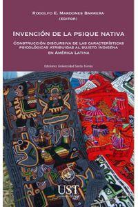 lib-invencion-de-la-psique-nativa-construccion-discursiva-de-las-caracteristicas-psicologicas-atribuidas-al-sujeto-indigena-en-america-latina-ril-editores-9789560104144