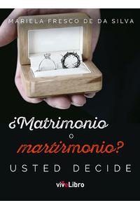 lib-matrimonio-o-martirmonio-usted-decide-vivelibro-9788417089115
