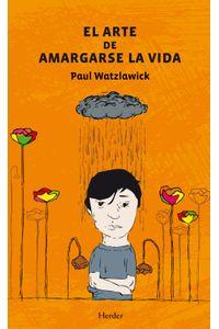lib-el-arte-de-amargarse-la-vida-herder-editorial-9788425432019