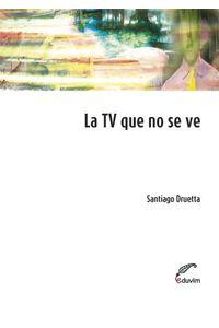 lib-la-tv-que-no-se-ve-editorial-universitaria-villa-mara-9789871868841