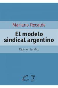 lib-el-modelo-sindical-argentino-editorial-universitaria-villa-mara-9789876992428
